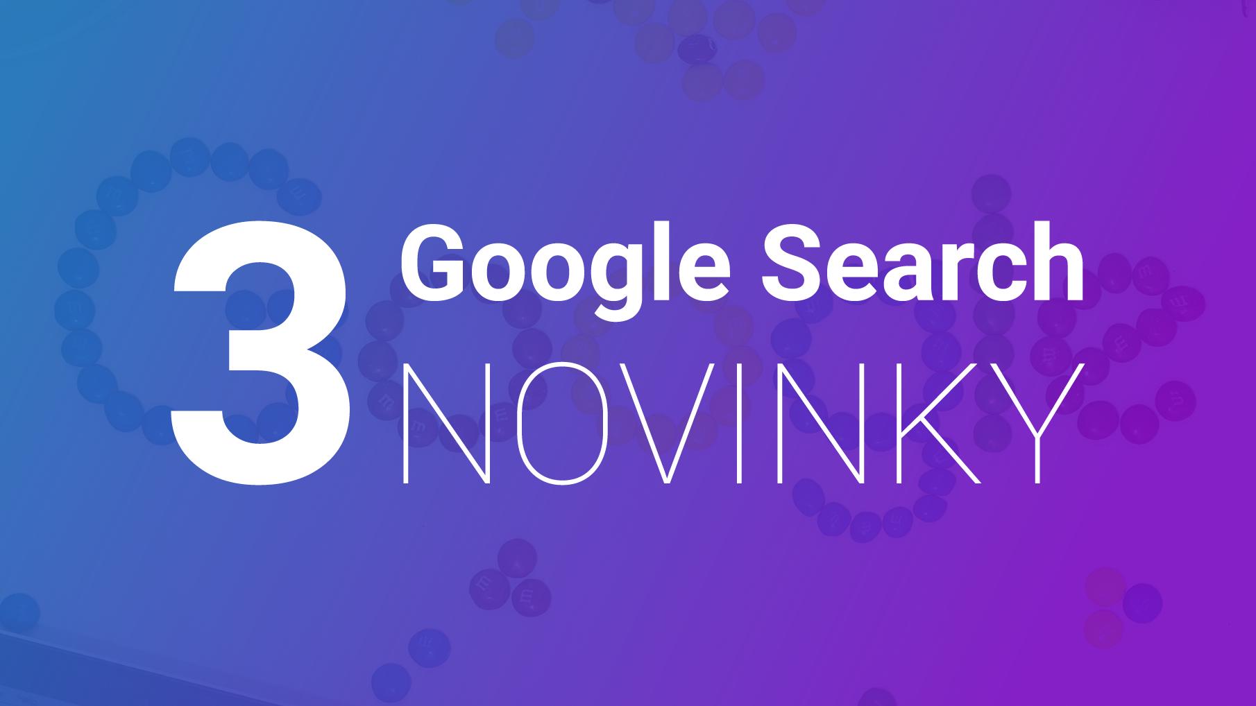 3 Google Novinky V Google Search