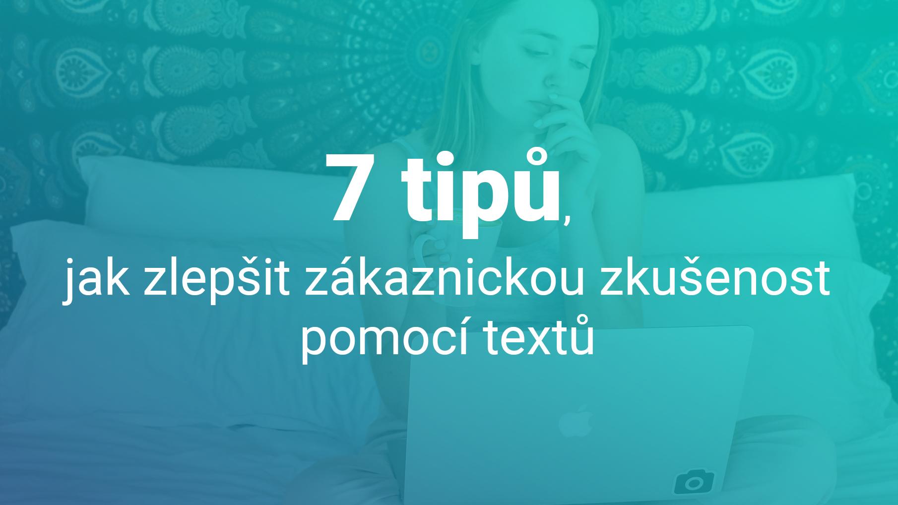 7 Tipů, Jak Zlepšit Zákaznickou Zkušenost Pomocí Textů