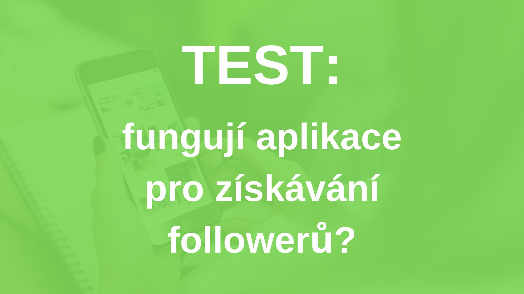 Praktický Test: Fungují Aplikace Pro Automatické Získávání Followerů?